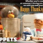 Happy ThanksGiving! From me and the Muppets!